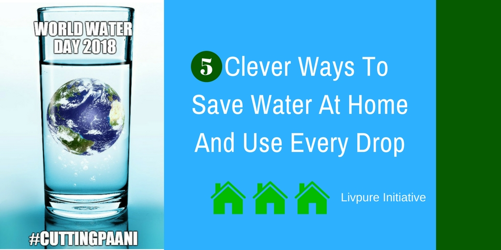 5 clever ways to save water at home and use every drop for Ways to save water at home
